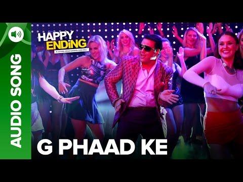 happy - Check out the full audio song - 'G Phaad Ke' from Happy Ending. Song: G Phaad Ke Movie: Happy Ending Cast: Saif Ali Khan, Ileana D'Cruz, Govinda, Kalki Koechlin & Ranvir Shorey Singers:...
