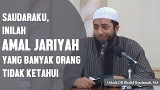 Video Saudaraku, inilah amal jariyah yang banyak orang tidak ketahui, Ustadz DR Khalid Basalamah, MA MP3, 3GP, MP4, WEBM, AVI, FLV Desember 2018