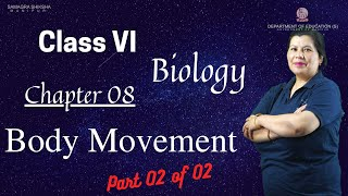 Class VI Science (Biology) Chapter 8 (Part 2 of 2): Body Movement