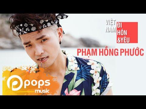 Việt Nam, Đi, Hôn Và Yêu - Phạm Hồng Phước (Official MV) - Thời lượng: 5:29.