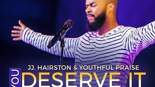 Video YOU DESERVE IT JJ. HAIRSTON & YOUTHFUL PRAISE By EydelyWorshipLivingGodChannel MP3, 3GP, MP4, WEBM, AVI, FLV Agustus 2018