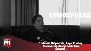 Atmosphere - Internet Helped Me, Tape Trading, Discovering Aesop Rock Thru Eminem (247HH Archives)