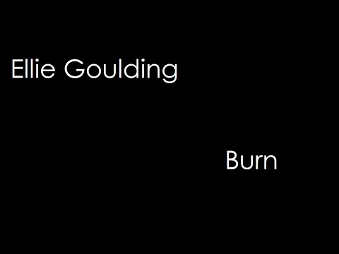 Ellie Goulding - Burn (lyrics)