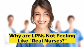 "View the video Why are LPNs Not Feeling like ""Real Nurses""?"