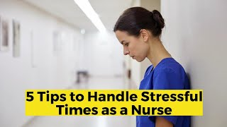 View the video 5 Tips to Handle Stressful Times as a Nurse