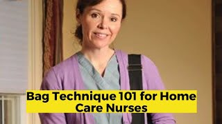 View the video Bag Technique 101 for Home Care Nurses