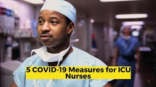 View the video 5 COVID-19 Measures for ICU Nurses