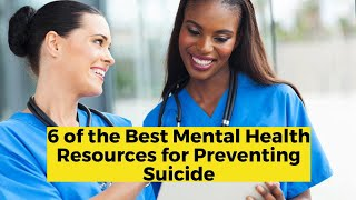 View the video 6 of the Best Mental Health Resources for Preventing Suicide