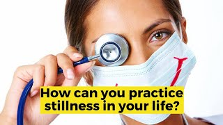 View the video How can you practice stillness in your life?