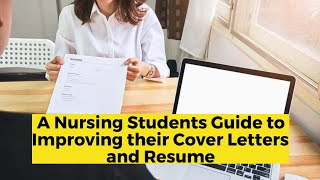 View the video A Nursing Students Guide to Improving their Cover Letters and Resume