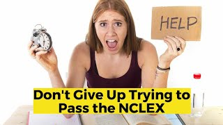 View the video Don't Give Up on Trying to Pass the NCLEX