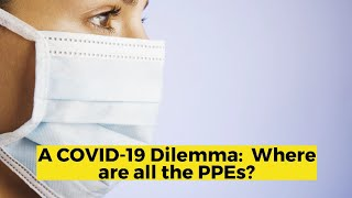 View the video A COVID-19 Dilemma:  Where are all the PPEs?