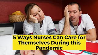 View the video 5 Ways Nurses Can Care for Themselves During this Pandemic
