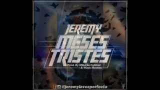 Meses Tristes - Jeremy La Voz Perfecta (Oficial)