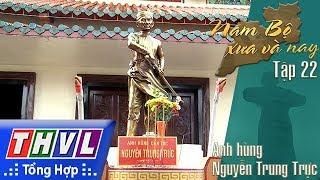 thvl-phim-tai-lieu-nam-bo-xua-va-nay-tap-22-anh-hung-nguyen-trung-truc