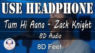 Use Headphone Tum Hi Aana Zack Knight Cover 8d Audio