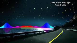 Wiz Khalifa ~ Late Night Messages