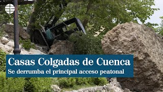 Se derrumba el principal acceso peatonal a las Casas Colgadas de Cuenca