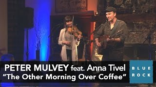 <b>Peter Mulvey</b>  The Other Morning Over Coffee  Concerts From Blue Rock LIVE