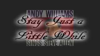 Andy Williams ~ Stay Just a Little While