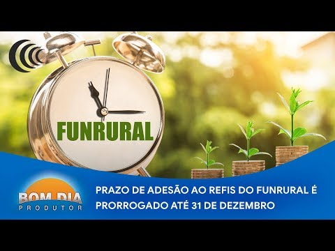 Adesão ao refis do Funrural é prorrogado até 31/12/18