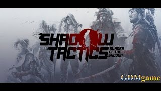 Shadow Tactics   Blades of the Shogun игра похожая на Commandos