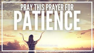 Prayer For Patience | Pray For Supernatural Patience Right Now