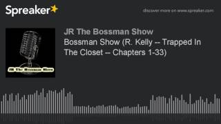 Gambar cover Bossman Show (R. Kelly -- Trapped In The Closet -- Chapters 1-33) (made with Spreaker)