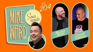 MIKE WARD SOUS ÉCOUTE #204 – (Martin Matte et Daniel Grenier)