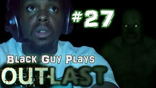 Black Guy Plays Outlast -  Part 27 - Outlast PS4 Gameplay Walkthrough