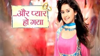 '...Aur Pyaar Ho Gaya' New Serial Launches On Zee Tv