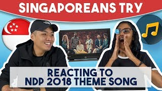 Singaporeans Try: Reacting to NDP 2018 Theme Song