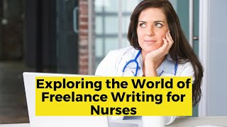 View the video Exploring the World of Freelance Writing for Nurses