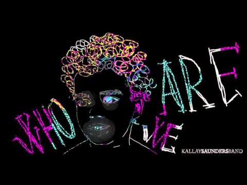 Kallay Saunders Band - Who We Are