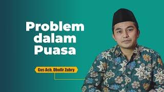 Masalah-masalah Puasa - Gus Dhofir Zuhry