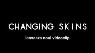 CHANGING SKINS - BABY - NEW VIDEO - vineri, 23.11.2012