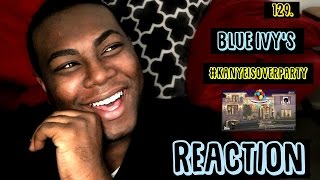 129. Blue Ivy's #KanyeIsOverParty | REACTION