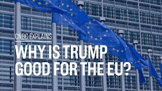 Why is Trump good for the EU? | CNBC Explains
