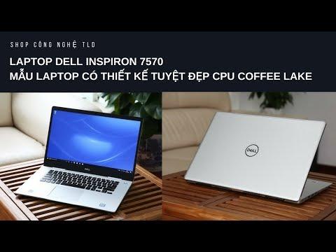 Laptop Dell Inspinron 7570 Chiếc Máy Tính Doanh Nhân Có Cấu Hình Khủng Giá Mềm