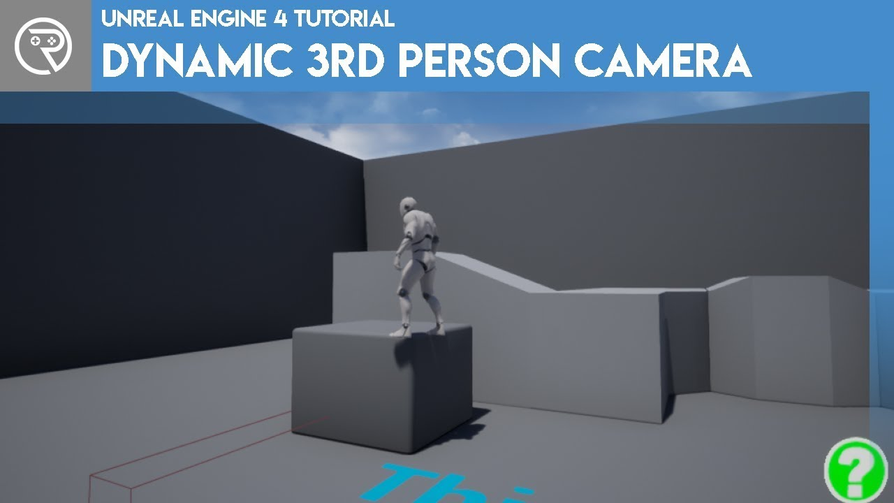 Unreal Engine 4 Tutorial - Dynamic 3rd Person Camera