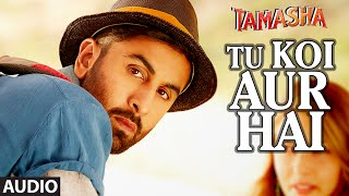 Tu Koi Aur Hai - Audio Song - Tamasha