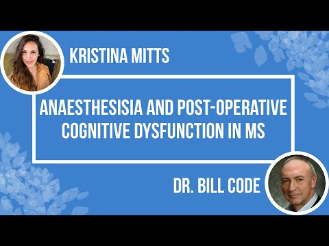Anaesthesia and Post-Operative Cognitive Dysfunction in MS | Kristina Mitts and Dr. Bill Code |
