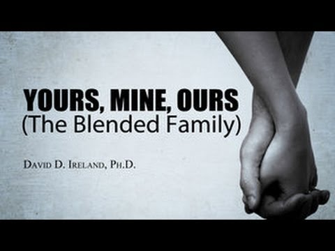 Dealing with Stepchildren - Your, Mine, Ours (The Blended Family) - David D. Ireland, Ph.D.