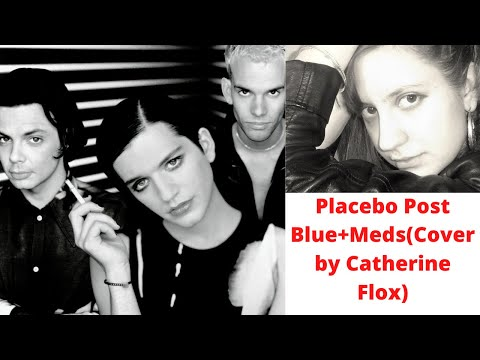 Placebo(Post Blue+Meds) Cover by Catherine Flox