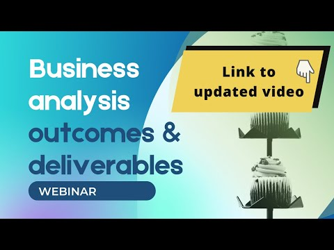 Business analysis outcomes & deliverables - webinar