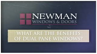 The Benefits of Dual Pane Windows | Newman Windows & Doors