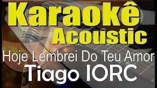 Tiago IORC   Hoje Lembrei Do Teu Amor (Karaokê Acústico) Playback