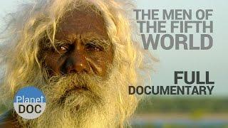 Full Documentary. The Men of Fifth World - Planet Doc Full Documentaries