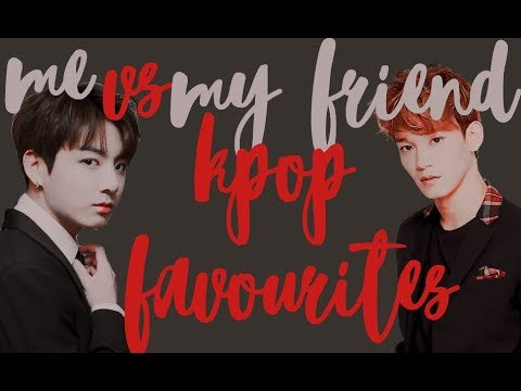 ME vs MY FRIEND || FAVOURITE SONG FOR EACH KPOP GROUP