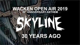 Skyline - 30 Years Ago - Wacken Open Air 2019 - 30th Anniversary Anthem